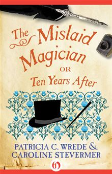 2006-11-06-the-mislaid-magician-or-ten-years-after-by-caroline-stevermer-and-patricia-c-wrede