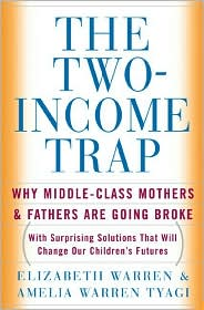 2009-05-05-the-twoincome-trap-by-elizabeth-warren-and-amelia-warren-tyagi