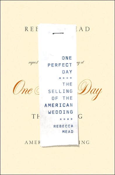 2010-11-29-one-perfect-day-the-selling-of-the-american-wedding-by-rebecca-mead