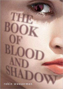 2012-12-17-weekly-book-giveaway-the-book-of-blood-and-shadow-by-robin-wasserman