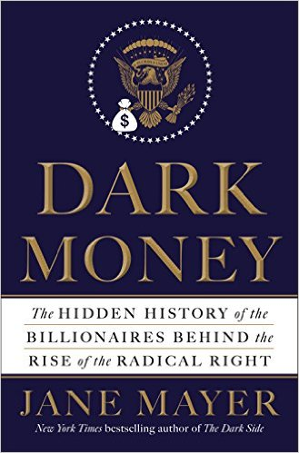2016-07-18-dark-money-by-jane-mayer