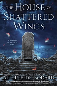 2016-08-08-the-house-of-shattered-wings-by-aliette-de-bodard
