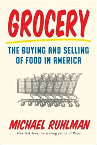 2017-05-15-grocery-the-buying-and-selling-of-food-in-america-by-michael-ruhlman