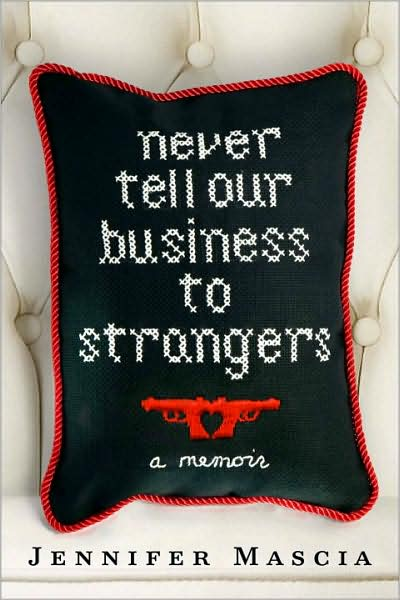 4-8-2010-never-tell-our-business-to-strangers-a-memoir-by-jennifer-mascia